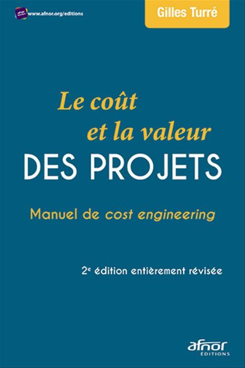 Le coût et la valeur des projets ; manuel de cost engineering (2e édition)