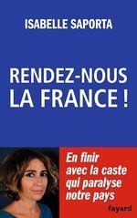 Rendez-nous la France !  - Isabelle Saporta
