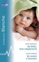 Vente Livre Numérique : Un bébé, tout simplement - Un avenir à inventer (Harlequin Blanche)  - Lynne Marshall - Alison Roberts