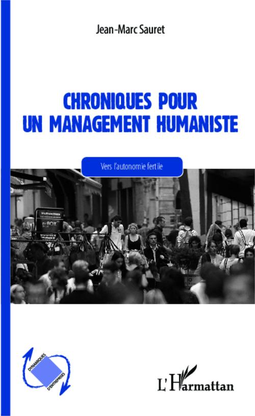 Chronique pour un management humaniste ; vers l'autonomie fertile