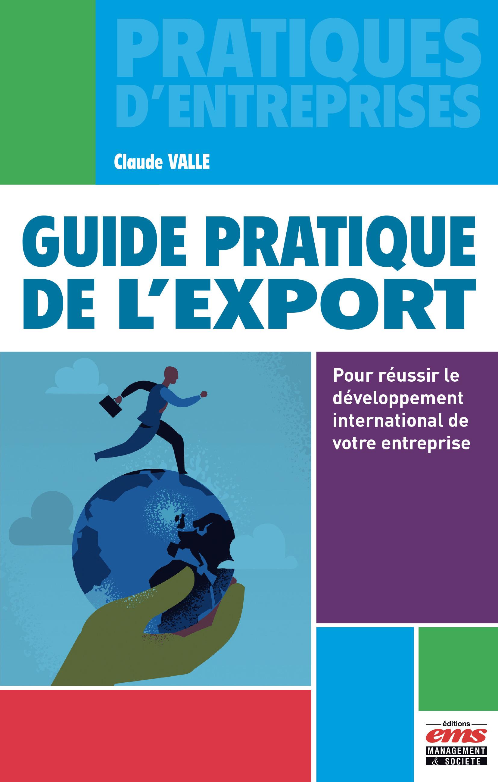 Guide pratique de l'export ; les clés pour réussir le développement international de votre entreprise