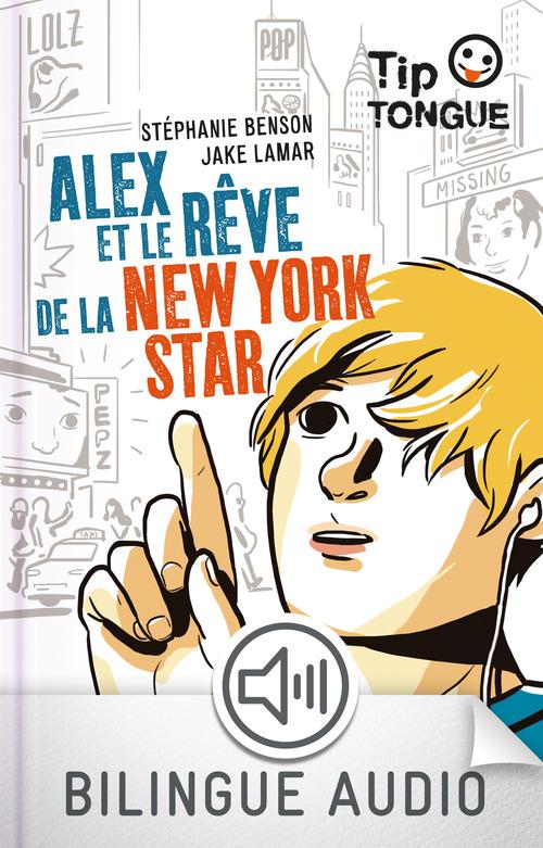 Alex et le rêve de la New York Star - collection Tip Tongue - A2 intermédiaire - dès 12 ans