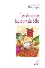 Vente EBooks : Les émotions (autour) du bébé  - Michel Dugnat