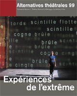ALTERNATIVES THEATRALES T.99 ; expériences de l'extrême