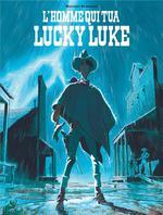 Couverture de L'Homme Qui Tua Lucky Luke - Tome 0 - L'Homme Qui Tua Lucky Luke