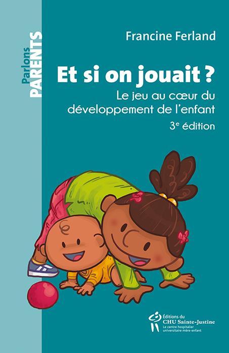 et si on jouait ? le jeu au coeur du développement de l'enfant (3e édition)