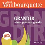Grandir : Aimer, perdre et grandir  - Jean Monbourquette