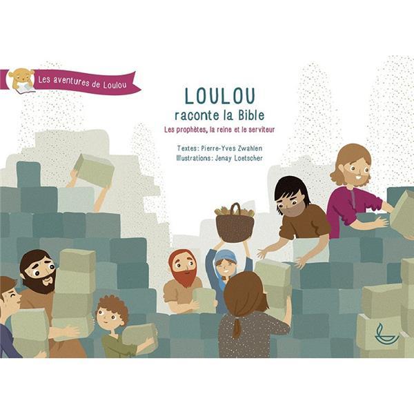 Loulou raconte la Bible t.3 ; les prophètes, la reine et le serviteur