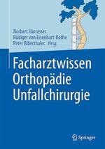 Facharztwissen Orthopädie Unfallchirurgie  - Norbert Harrasser - Rudiger Eisenhart-Rothe - Peter Biberthaler
