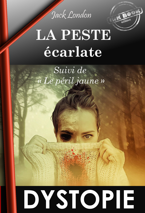 La Peste écarlate, suivi de Le Péril Jaune (édition intégrale, revue et corrigée).