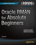 Oracle RMAN for Absolute Beginners  - Darl Kuhn