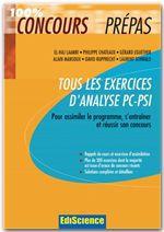 Tous les exercices d'analyse PC-PSI pour assimiler le programme, s'entraîner et réusir son concours