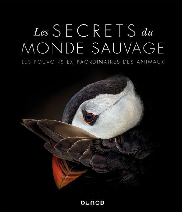 Les secrets du monde sauvage ; les pouvoirs extraordinaires des animaux