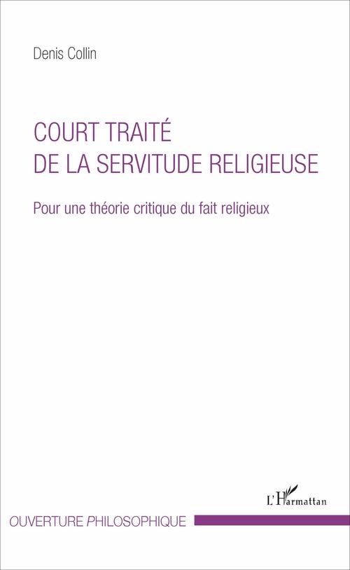 Court traité de la servitude religieuse ; pour une théorie critique du fait religieux