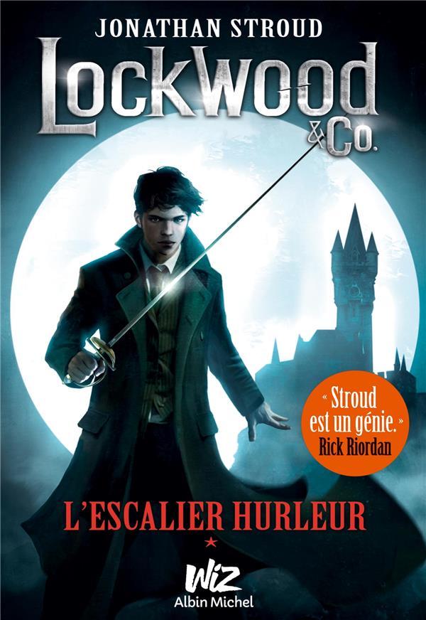 LOCKWOOD & CO - TOME 1 - L'ESCALIER HURLEUR Stroud Jonathan