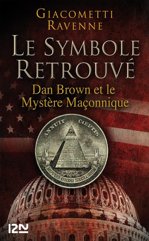 Le symbole retrouvé ; Dan Brown et le mystère maçonnique