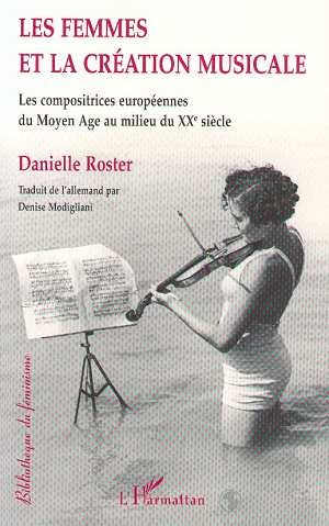Les femmes et la création musicale ; les compositrices européennes du Moyen Age au milieu du XXe siècle