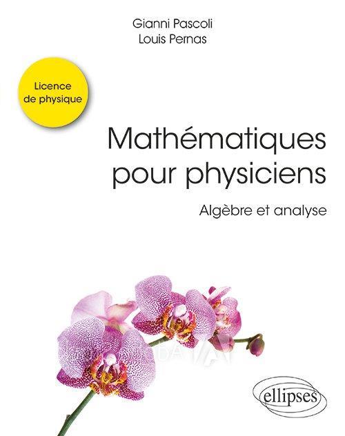 Mathématiques pour physiciens ; algèbre et analyse