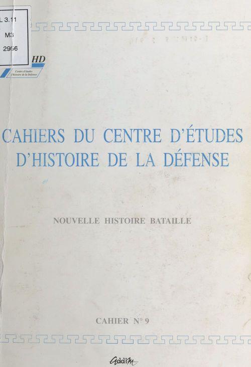 Cahiers du Centre d'études d'histoire de la Défense : Nouvelle histoire bataille