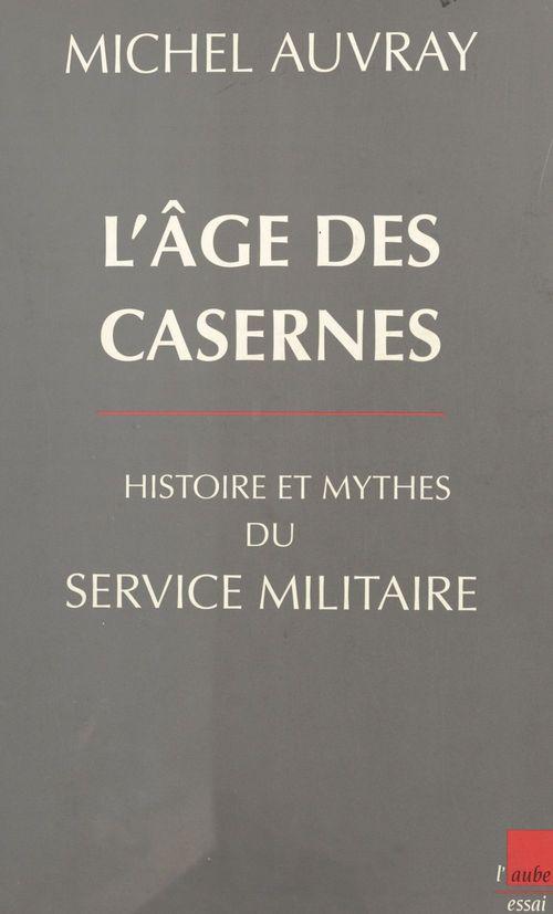 L'age des casernes histoire et mythe du service militaire