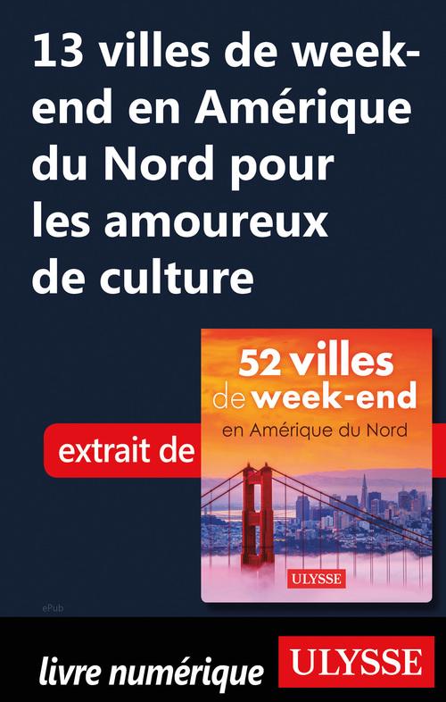 13 villes de week-end en Amérique du Nord pour les amoureux de culture