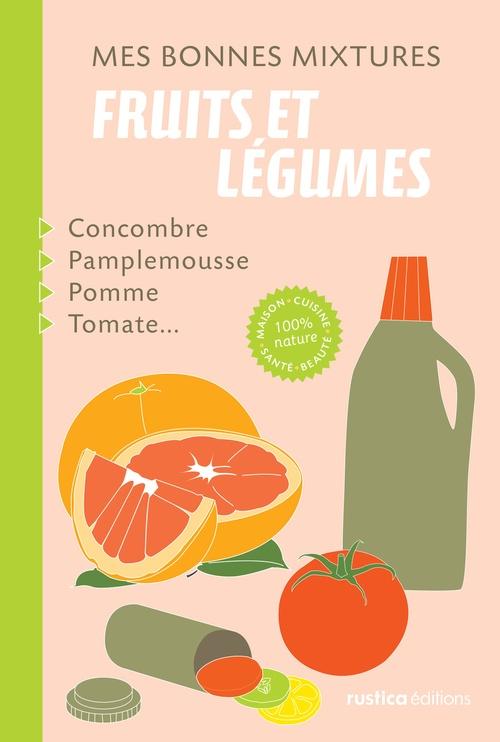 Mes bonnes mixtures ; fruits et légumes