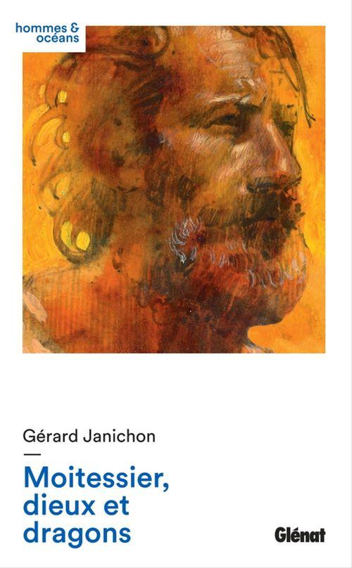 Moitessier, dieux et dragons  - Gérard JANICHON