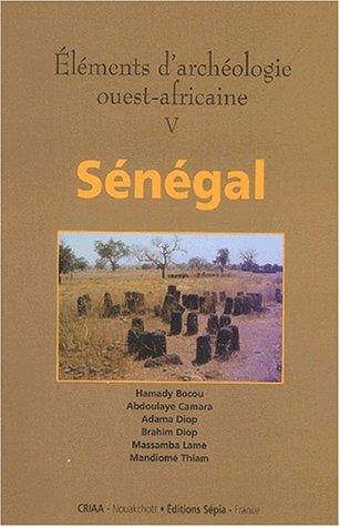 éléments d'archéologie ouest-africaine t.5 ; Sénégal