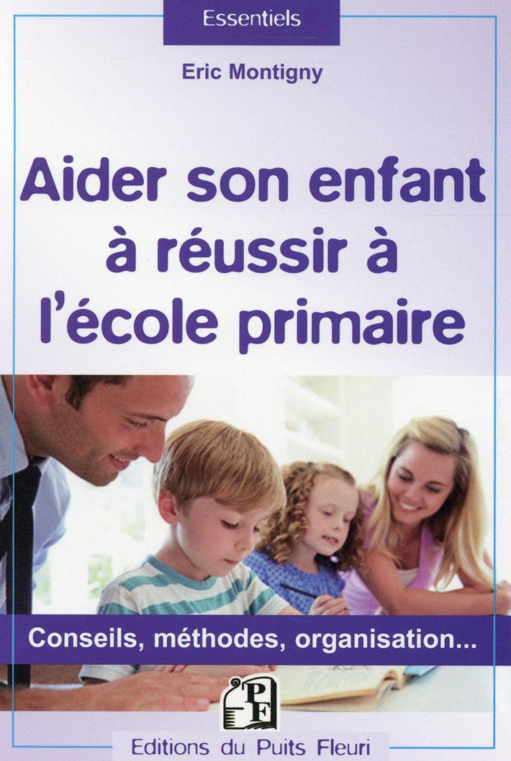 Aider son enfant à réussir à l'école primaire ; conseils, méthodes, organisation...
