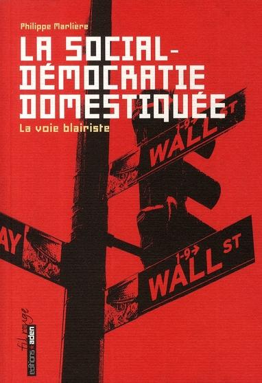 La social-démocratie domestiquée ; la voie blairiste