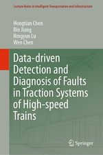 Data-driven Detection and Diagnosis of Faults in Traction Systems of High-speed Trains  - Hongtian Chen - Wen Chen - Bin Jiang - Ningyun Lu