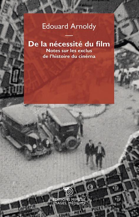 De la nécessité du film : notes sur les exclus de l'histoire du cinéma