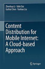 Content Distribution for Mobile Internet: A Cloud-based Approach  - Zhenhua Li - Guihai Chen - Yunhao Liu - Yafei Dai