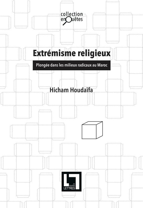 Extremisme Religieux ; Plongee Dans Les Milieux Radicaux Du Maroc
