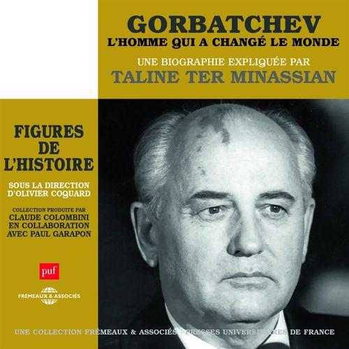 Gorbatchev, l'homme qui a changé le monde. Une biographie expliquée
