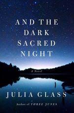 And the Dark Sacred Night  - Julia Glass