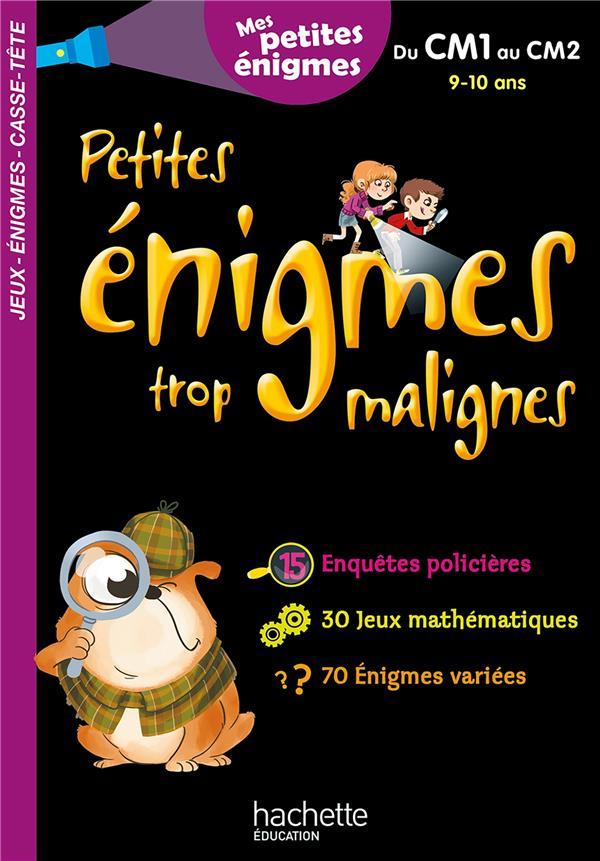 Petites Enigmes Trop Malignes ; Du Cm1 Au Cm2 ; 9/10 Ans