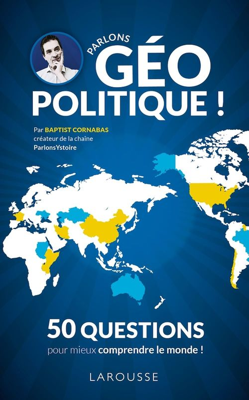 Parlons géopolitique ! ; les grandes questions pour mieux comprendre le monde d'aujourd'hui !