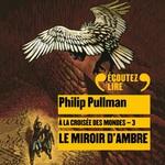 À la croisée des mondes (Tome 3) - Le miroir d'ambre  - Philip Pullman