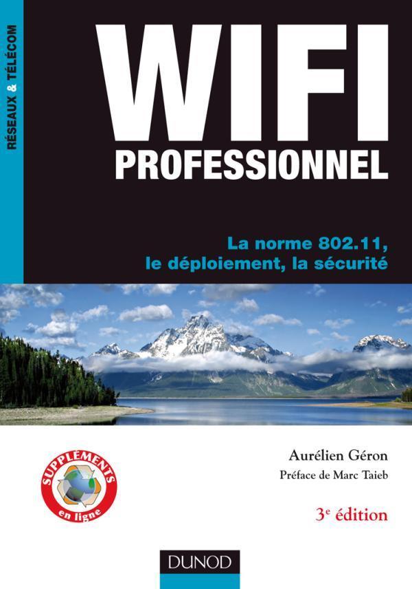 Wi-Fi Professionnel ; La Norme 802.11 ; Deploiement Et Securite (3e Edition)