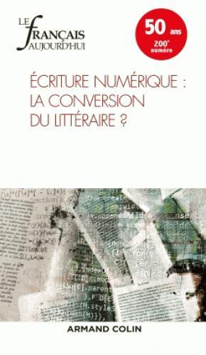 Revue le francais d'aujourd'hui n.200 ; 1/2018 ; ecriture numerique : la conversion du litteraire ?