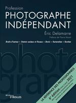Profession photographe independant - 6e edition - droits d'auteur, statuts sociaux et fiscaux, devis  - Eric Delamarre