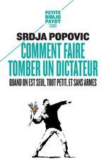 Couverture de Comment faire tomber un dictateur quand on est seul,tout petit, et sans armes