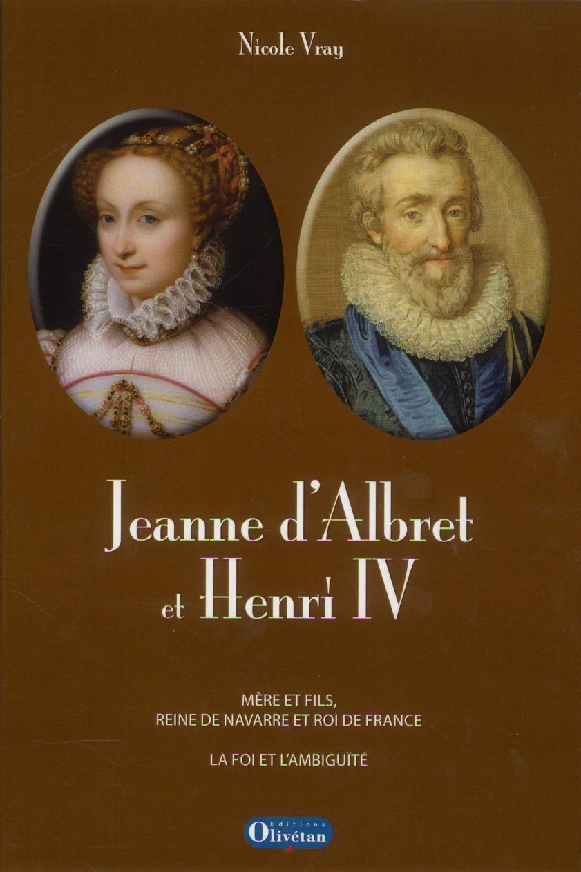 Jeanne d'Albret et Heni IV, mère et fils, reine de Navarre et roi de France ; l'ambiguïté et la foi