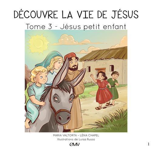 Découvre la vie de Jésus T.3 ; Jésus petit enfant