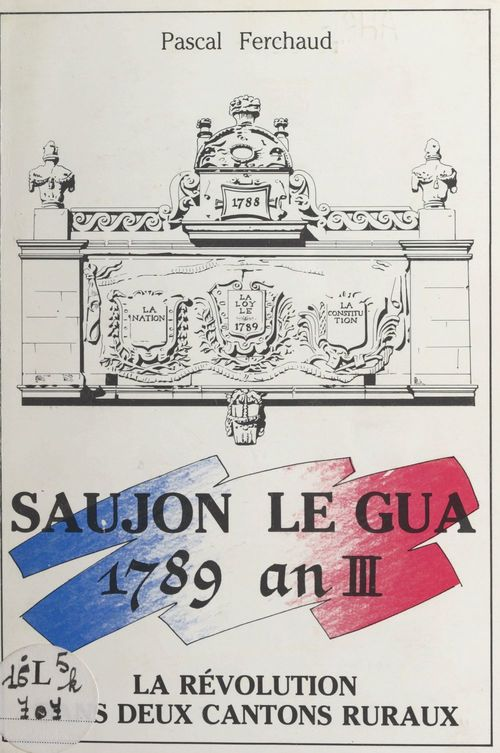 Saujon, Le Gua, 1789-an III  - Pascal Ferchaud