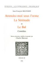 Vente Livre Numérique : Attendez-moi sous l'orme ; La Sérénade ; et Le Bal : comédies  - Charles Mazouer - Jean-François Regnard