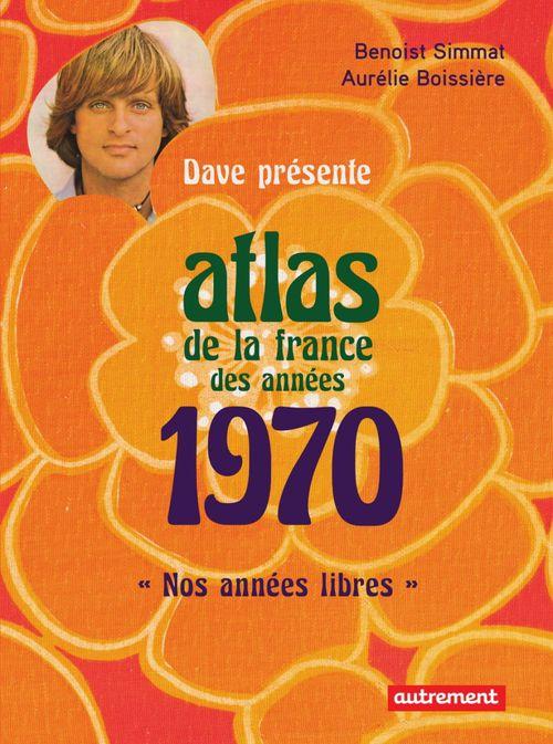 atlas de la France des années 1970 ; nos années libres