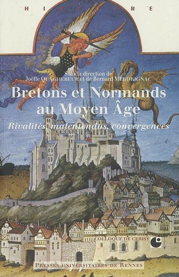 Bretagne et Normandie au moyen-âge ; rivalités, malentendus, convergences