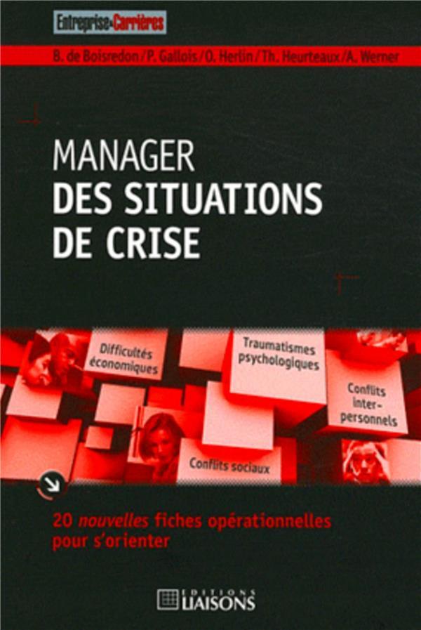 Manager Des Situations De Crise ; 20 Nouvelles Fiches Operationnelles Pour S'Orienter